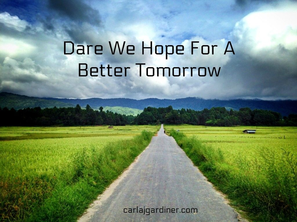 Dare We Hope For A Better Tomorrow