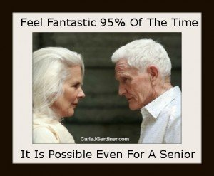 Feel Fantastic 95% Of The Time It Is Possible Even For A Senior