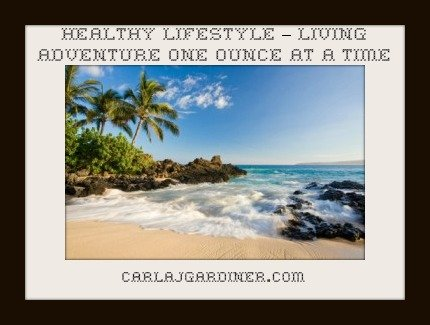 Healthy Lifestyle – Living Adventure One Ounce At A Time