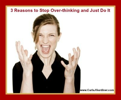 3 Reasons to Stop Over-thinking and Just Do It