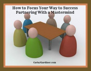 How to Focus Your Way to Success Partnering With a Mastermind