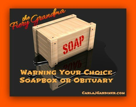 Warning Your Choice Soapbox or Obituary