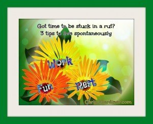 Got time to be stuck in a rut? 3 tips to live spontaneously