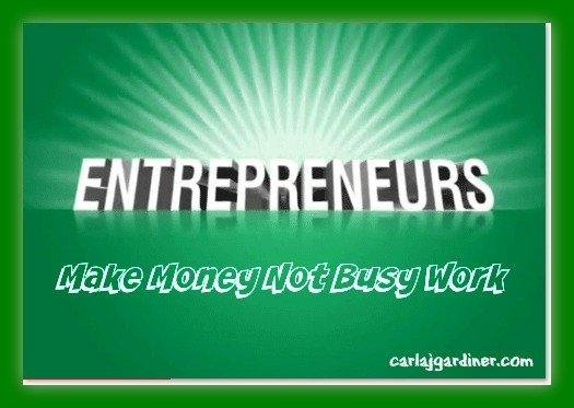 Entrepreneurs Make Money Not Busy Work