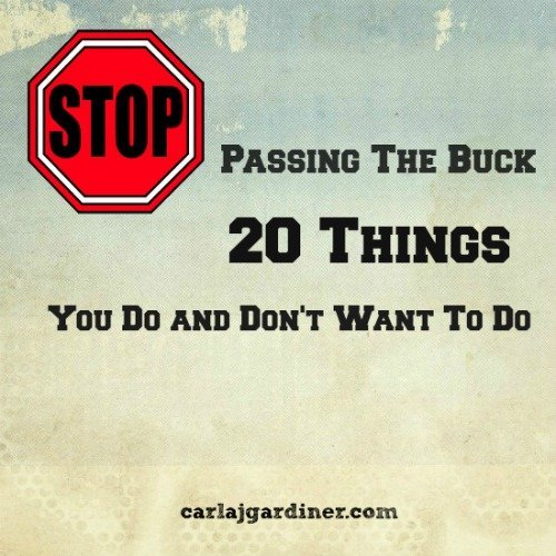 Stop Passing The Buck, 20 Things You Do And Don't Want To Do