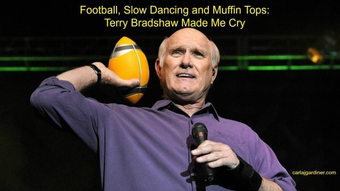 Football Slow Dancing and Muffin Tops Terry Bradshaw Made Me Cry
