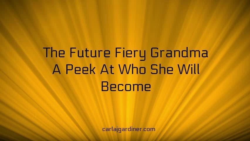 The Future Fiery Grandma A Peek At Who She Will Become