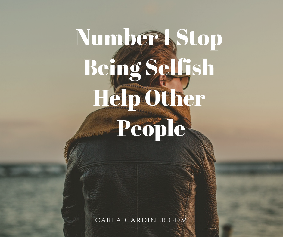 Number 1 Stop Being Selfish Help Other People