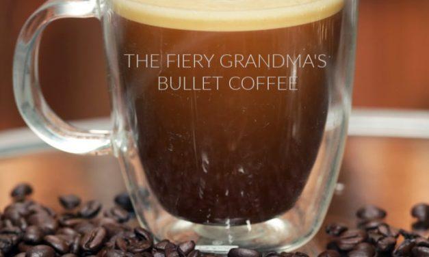The Fiery Grandma's Bullet Coffee